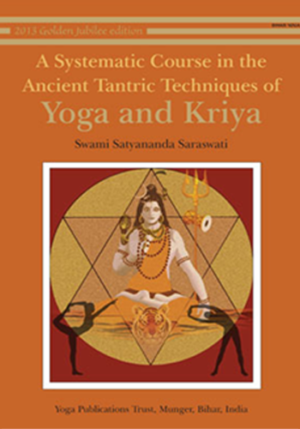 A SYSTEMATIC COURSE IN THE ANCIENT TANTRIC TECHNIQUES OF YOGA AND KRIYA