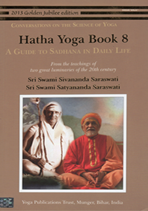 HATHA YOGA BOOK 8 • A Guide to Sadhana in Daily Life