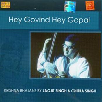 Hey Govind Hey Gopal Bhajans by Jagjit Singh and Citra Singh
