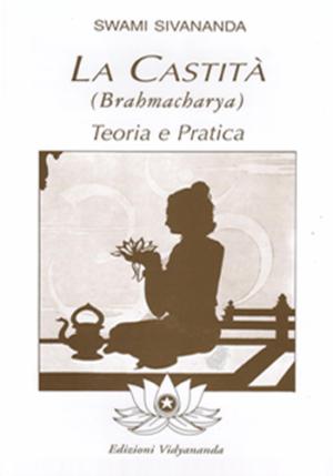 La Castità (Brahmacharya) - Teoria e Pratica - Edizioni Vidyananda
