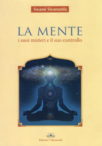 La Mente - I suoi Misteri e il suo Controllo - Edizioni Vidyananda