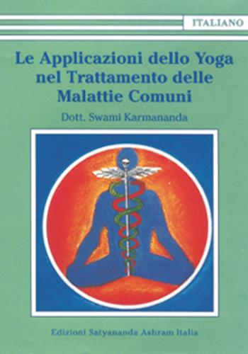 Le Applicazioni dello Yoga nel Trattamento delle Malattie Comuni - Edizioni Satyananda Ashram Italia